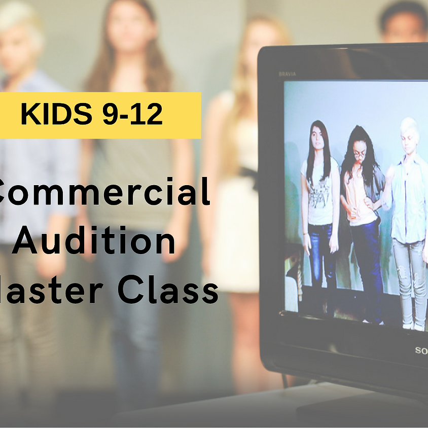 COMMERCIAL AUDITION Masterclass [Ages 9-12]