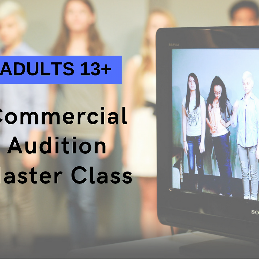 COMMERCIAL AUDITION Masterclass [ADULTS, Ages 13+]