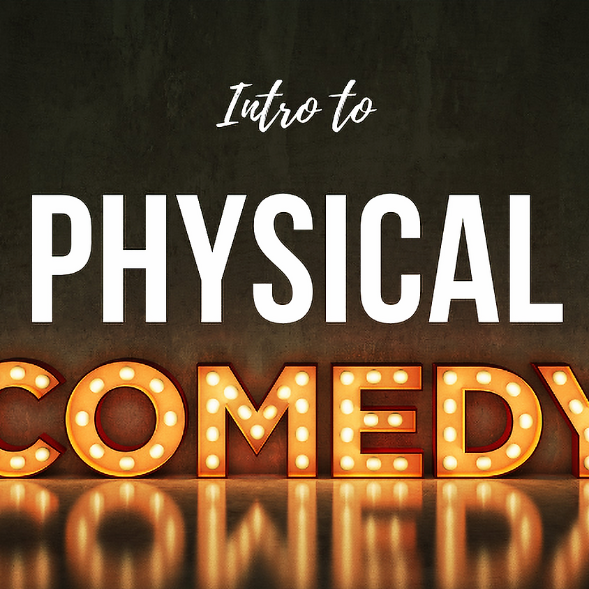 INTRO TO PHYSICAL COMEDY [Adults & Teens, 13+]