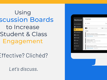 Using Discussion Boards to Increase Student and Class Engagement: Effective? Clichéd? Let's discuss.