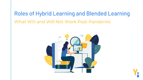 Roles of Hybrid Learning and Blended Learning — What Will and Will Not Work Post-Pandemic