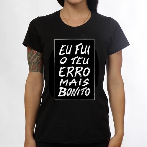 Camiseta Eu fui o teu erro mais bonito