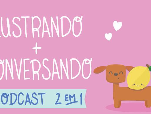 Nova série no ar! Podcast 2 em 1 | Ilustrando e Conversando