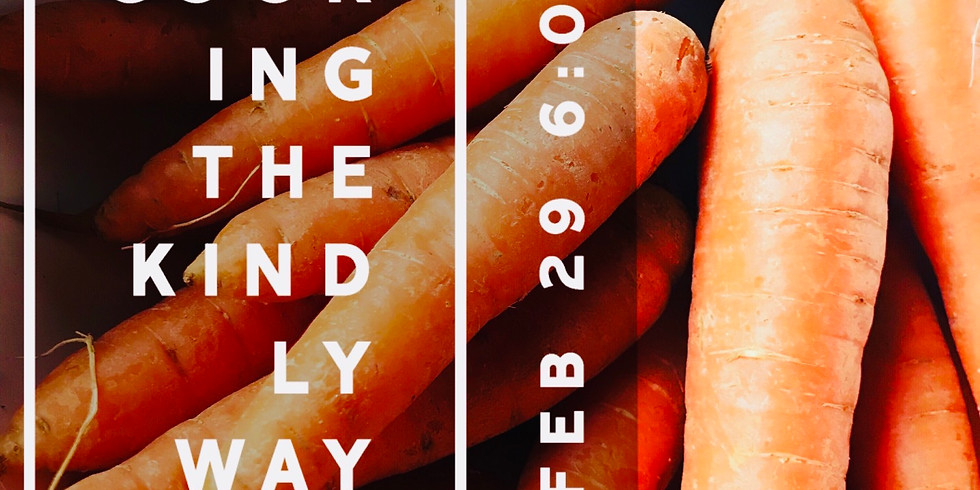 Feb 29: Cooking the Kindly Way