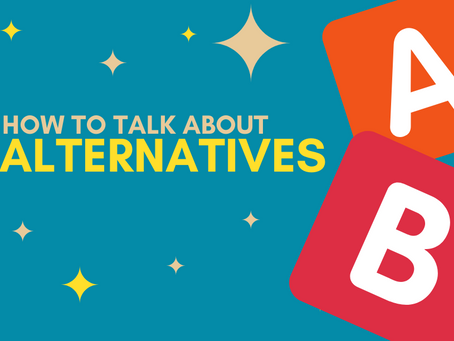How To Talk About Alternatives