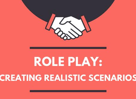 Role Play: Creating Realistic Scenarios