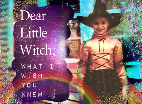 Dear, Little Witch: What I Wish You Knew