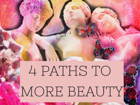 4 Paths to More Beauty Right Now