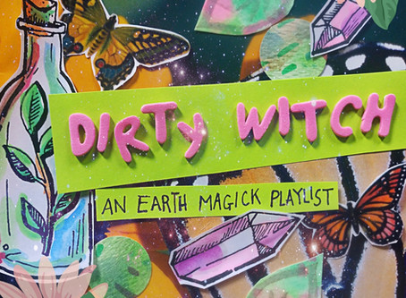 Dirty Witch: An Earth Magick Playlist