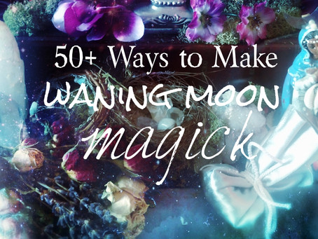 50+ Ways to Ride Waning Moon Magick + Feel Better Now