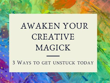 3 Ways To Get Unstuck: Awaken Your Creative Magick