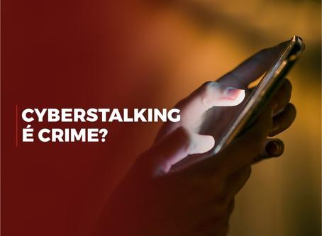 Cyberstalking é crime?
