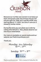 As of March 17, 2020 The Crimson House is Open for TAKE OUT and DELIVERY only! Also new hours are taking effect at this time til further notice.