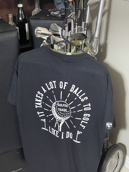 Takes a lot Golfer Trash T shirt