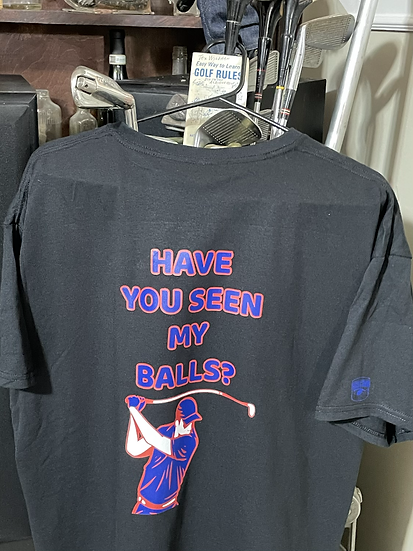 HAVE YOU SEEN MY BALLS Golfer Trash T shirt