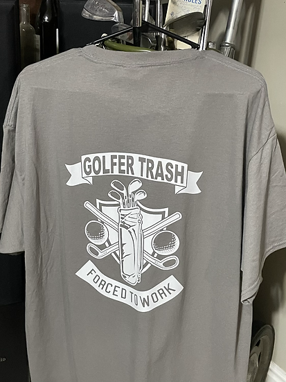 Golfer Trash Forced to work T shirt