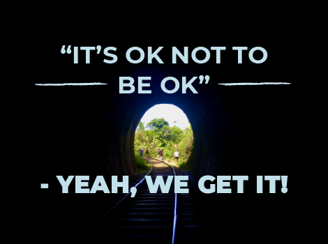 It's ok not to be ok - Yeah, we get it!