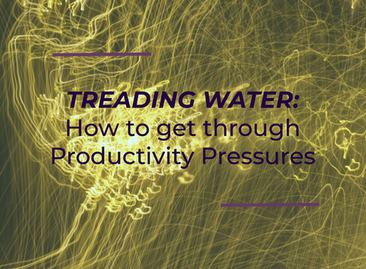 Treading Water: How to get through Productivity Pressures