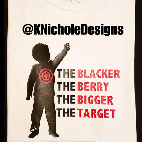 """""""The Blacker The Berry The Bigger The Target"""""""