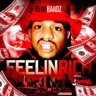 Reno Bandz - Feelin Rich (Hosted By: DJ J.Dough)