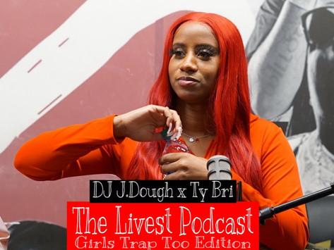 The Livest Podcast   DJ J.Dough x Ty Bri   #GirlsTrapToo Edition E:4
