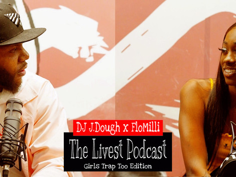 The Livest Podcast   DJ J.Dough x FloMilli   #GirlsTrapToo Edition E:3