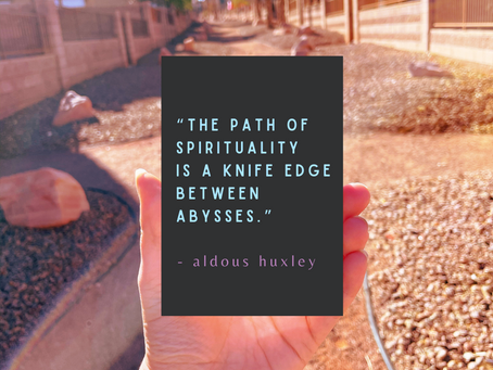 """the path of spirituality is a knife edge between abysses"""