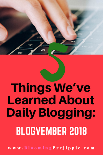 5 Things We've Learned About Daily Blogging:  Blog-vember 2018