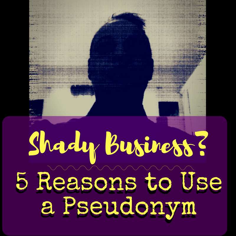5 Reasons to Use a Pseudonym?  --Blooming Prejippie