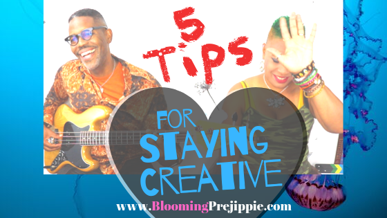 5 Tips for Staying Creative  --Blooming Prejippie Zine