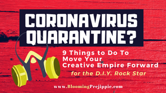 Coronavirus Quarantine? 9 Things to Do To Move Your Creative Empire Forward for the D.I.Y. Rock Star