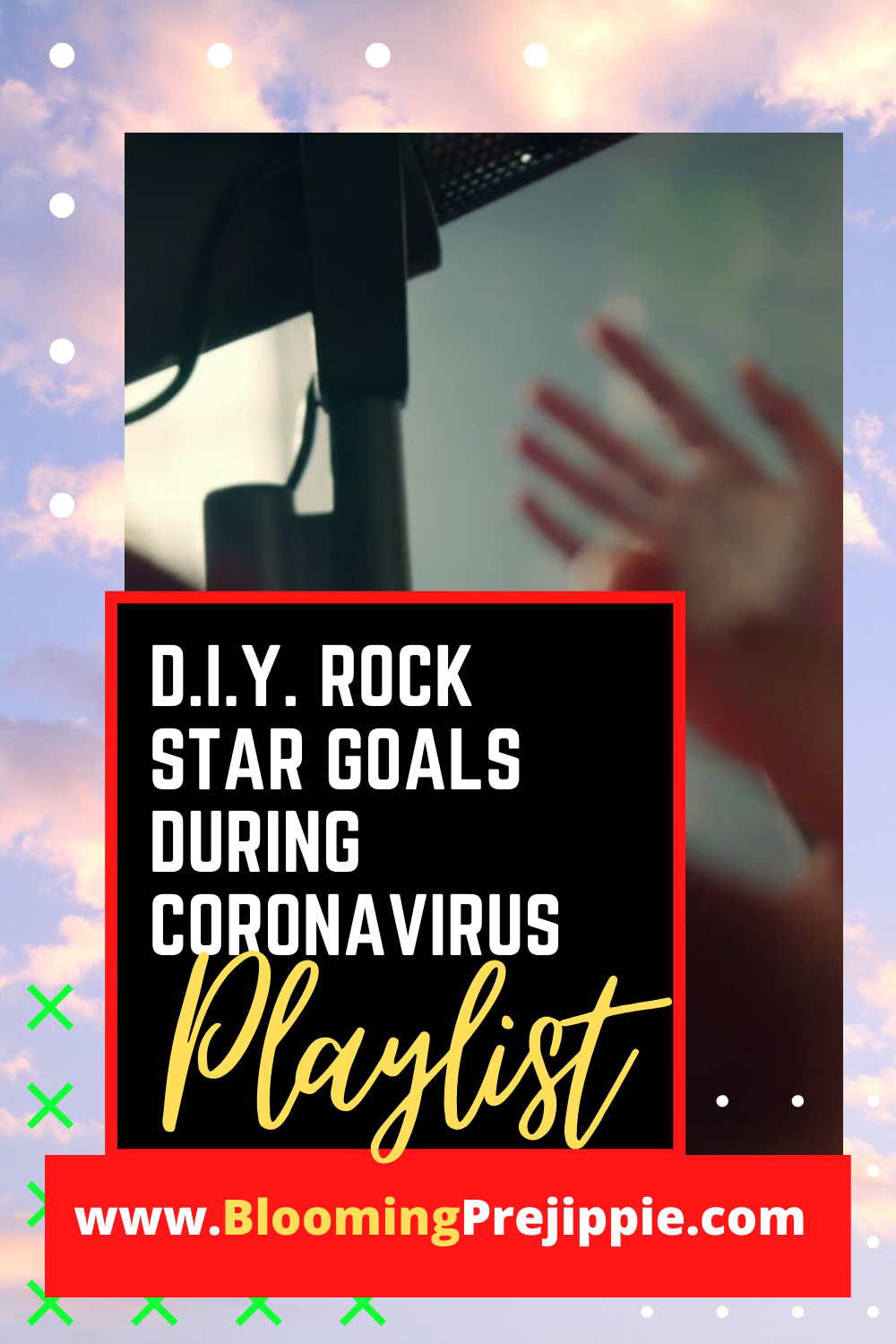D.I.Y. Rock Star Goals During Coronavirus Playlist --Blooming Prejippie