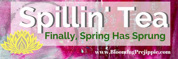 Spillin' Tea:  May 2018  --Blooming Prejippie Zine
