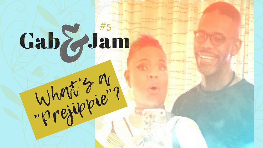 """What's a """"Prejippie""""? Gab & Jam Episode 5  --Blooming Prejippie Zine"""