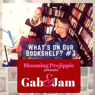 Gab & Jam Episode 3:  What's on Our Bookshelf?