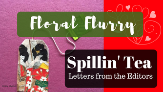 Spillin' Tea:  Floral Flurry