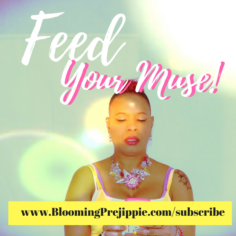 Feed your muse!  --Blooming Prejippie