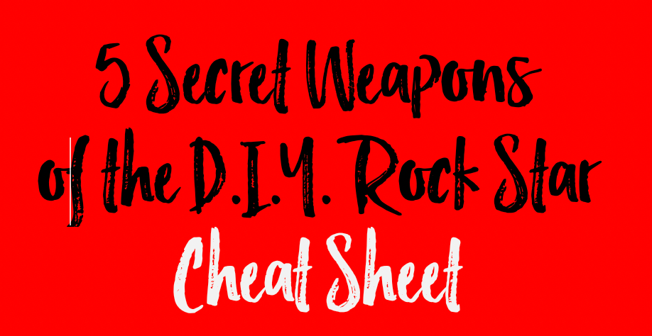 5 Secret Weapons of the D.I.Y. Rock Star Cheat Sheet  --Blooming Prejippie