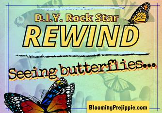D.I.Y. Rock Star Rewind:  Seeing Butterflies… 🦋 (September 2021)