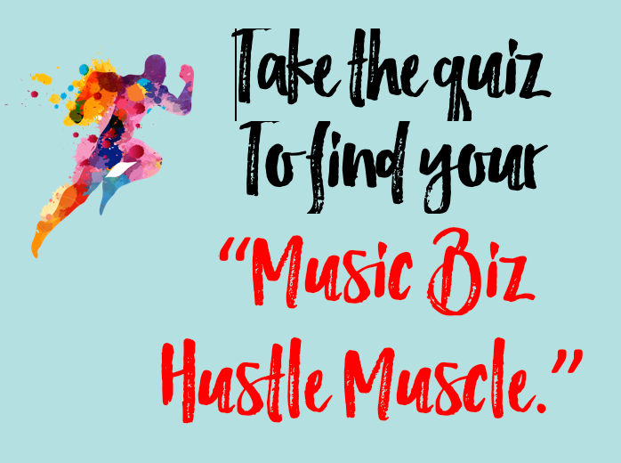 Take the Music Biz Hustle Muscle Quiz  --Blooming Prejippie