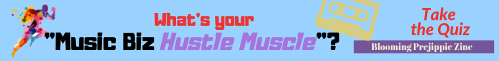 Take the Music Biz Hustle Muscle Quiz! --Blooming Prejippie