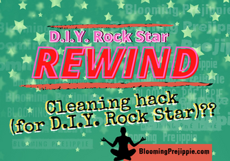 D.I.Y. Rock Star Rewind: Cleaning Hacks (for the D.I.Y. Rock Star)?? 🧽🧘🏽‍♀‍ (June 2021)