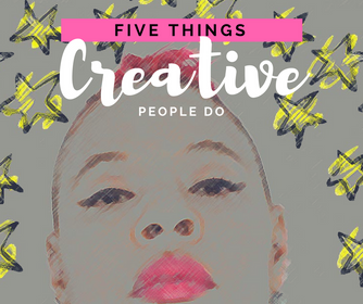 Five Things Creative People Do