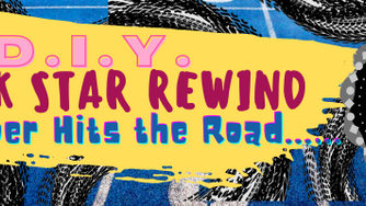 D.I.Y. Rock Star Rewind:  Rubber Hits the Road… (October 2020)