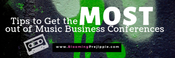 9 Ways to Get the Most Out of Music Conferences --Blooming Prejippie