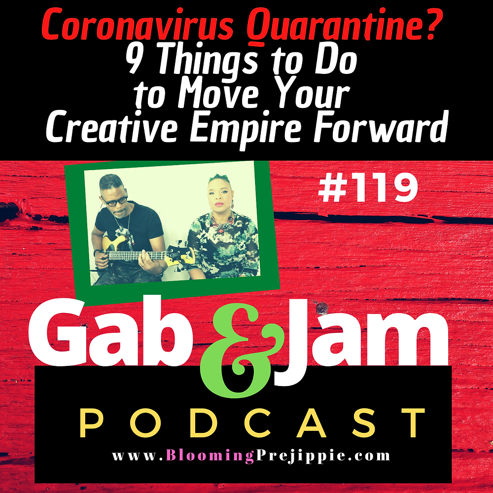 Coronavirus Quarantine? 9 Things to Do To Move Your Creative Empire Forward for the D.I.Y. Rock Star podcast --Blooming Prejippie Zine