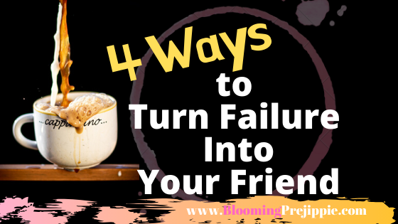 5 Ways to Turn Failure is Your Friend  --Blooming Prejippie