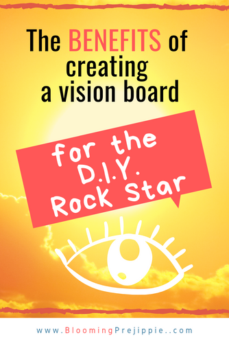 The BENEFITS of Creating a Vision Board (esp. for the D.I.Y. Rock Star)