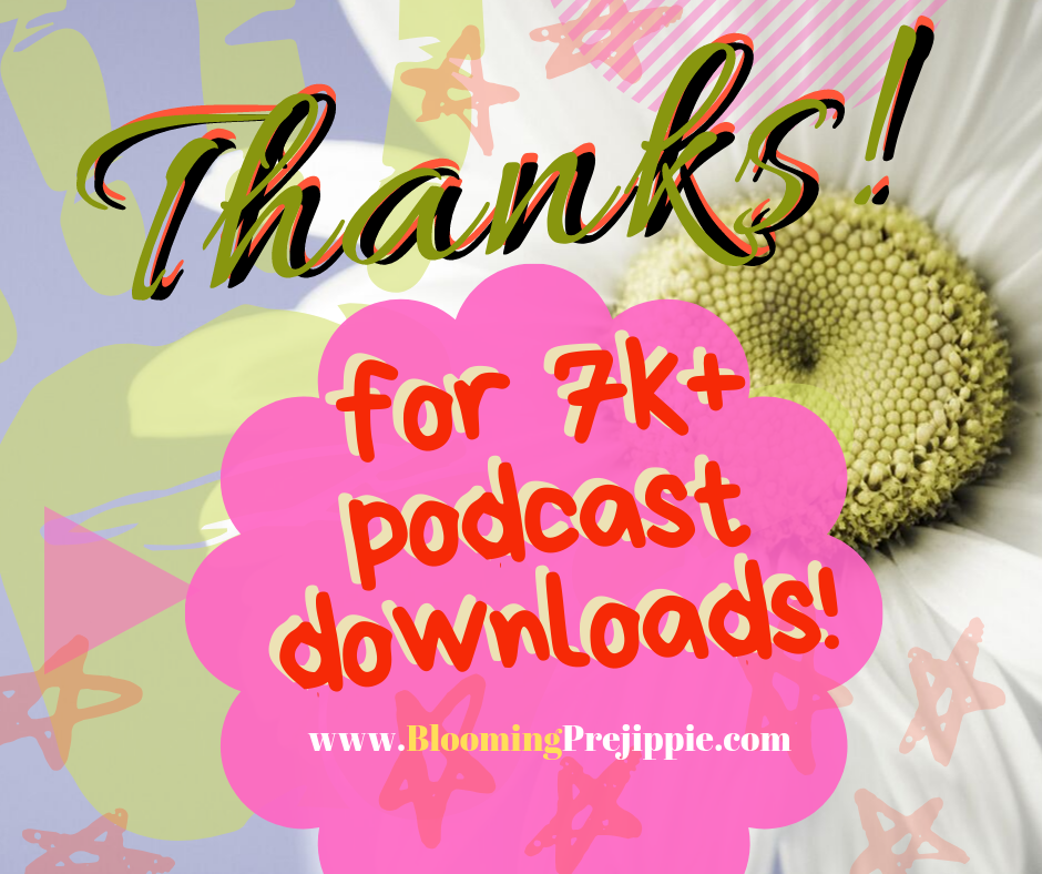 Thanks for 7k+ podcast downloads! --Blooming Prejippie Zine