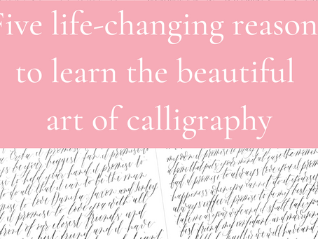 5 life-changing reasons to learn the beautiful art of calligraphy